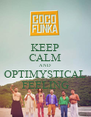 KEEP CALM AND OPTIMYSTICAL FEELING - Personalised Poster A4 size