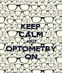 KEEP CALM AND OPTOMETRY ON - Personalised Poster A4 size