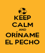 KEEP CALM AND ORÍNAME EL PECHO - Personalised Poster A4 size