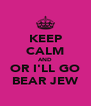 KEEP CALM AND OR I'LL GO BEAR JEW - Personalised Poster A4 size