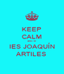 KEEP CALM and / or IES JOAQUÍN ARTILES - Personalised Poster A4 size
