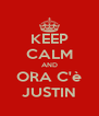 KEEP CALM AND ORA C'è JUSTIN - Personalised Poster A4 size