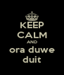 KEEP CALM AND ora duwe duit - Personalised Poster A4 size