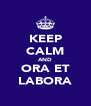 KEEP CALM AND ORA ET LABORA - Personalised Poster A4 size