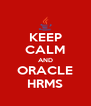 KEEP CALM AND ORACLE HRMS - Personalised Poster A4 size
