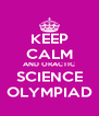 KEEP CALM AND ORACTIC SCIENCE OLYMPIAD - Personalised Poster A4 size
