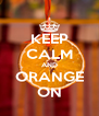 KEEP CALM AND ORANGE ON - Personalised Poster A4 size