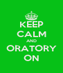 KEEP CALM AND ORATORY ON - Personalised Poster A4 size