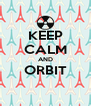 KEEP CALM AND ORBIT  - Personalised Poster A4 size