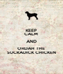 KEEP CALM AND ORDAH THE SUCKADICK CHICKEN - Personalised Poster A4 size