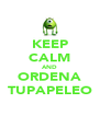 KEEP CALM AND ORDENA TUPAPELEO - Personalised Poster A4 size