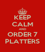 KEEP CALM AND ORDER 7 PLATTERS - Personalised Poster A4 size