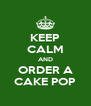 KEEP CALM AND ORDER A CAKE POP - Personalised Poster A4 size