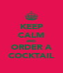 KEEP CALM AND ORDER A COCKTAIL - Personalised Poster A4 size