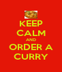 KEEP CALM AND ORDER A CURRY - Personalised Poster A4 size