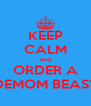 KEEP CALM and ORDER A DEMOM BEAST - Personalised Poster A4 size