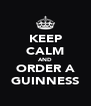 KEEP CALM AND ORDER A GUINNESS - Personalised Poster A4 size