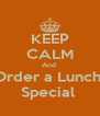 KEEP CALM And  Order a Lunch  Special  - Personalised Poster A4 size