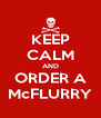 KEEP CALM AND ORDER A McFLURRY - Personalised Poster A4 size