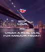 KEEP CALM AND ORDER A MEAL DEAL FOR RANDOM FRIDAY! - Personalised Poster A4 size