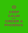 KEEP CALM AND ORDER A PHOENIX - Personalised Poster A4 size