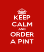 KEEP CALM AND ORDER A PINT - Personalised Poster A4 size
