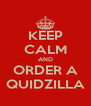 KEEP CALM AND ORDER A QUIDZILLA - Personalised Poster A4 size