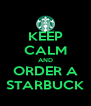 KEEP CALM AND ORDER A STARBUCK - Personalised Poster A4 size
