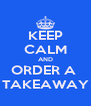 KEEP CALM AND ORDER A  TAKEAWAY - Personalised Poster A4 size