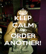 KEEP CALM AND ORDER ANOTHER! - Personalised Poster A4 size