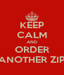 KEEP CALM AND ORDER ANOTHER ZIP - Personalised Poster A4 size