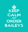 KEEP CALM AND ORDER BAILEYS - Personalised Poster A4 size
