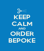 KEEP CALM AND ORDER BEPOKE - Personalised Poster A4 size