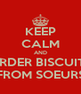 KEEP CALM AND ORDER BISCUITS FROM SOEURS - Personalised Poster A4 size
