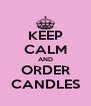 KEEP CALM AND ORDER CANDLES - Personalised Poster A4 size