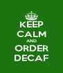KEEP CALM AND ORDER DECAF - Personalised Poster A4 size
