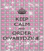 KEEP CALM AND ORDER DIVABYDZINE  - Personalised Poster A4 size