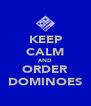 KEEP CALM AND ORDER DOMINOES - Personalised Poster A4 size