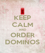 KEEP CALM AND ORDER DOMINOS - Personalised Poster A4 size