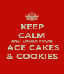 KEEP CALM AND ORDER FROM  ACE CAKES & COOKIES - Personalised Poster A4 size