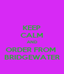 KEEP CALM AND ORDER FROM  BRIDGEWATER - Personalised Poster A4 size