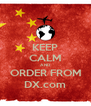 KEEP CALM AND ORDER FROM DX.com - Personalised Poster A4 size