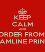 KEEP CALM AND ORDER FROM  STREAMLINE PRINTING - Personalised Poster A4 size