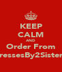 KEEP CALM AND Order From TressesBy2Sisters - Personalised Poster A4 size