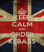 KEEP CALM AND ORDER KEBABS - Personalised Poster A4 size