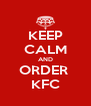 KEEP CALM AND ORDER  KFC - Personalised Poster A4 size