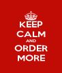 KEEP CALM AND ORDER MORE - Personalised Poster A4 size