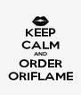 KEEP CALM AND ORDER ORIFLAME - Personalised Poster A4 size