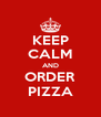 KEEP CALM AND ORDER PIZZA - Personalised Poster A4 size