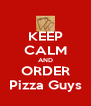 KEEP CALM AND ORDER Pizza Guys - Personalised Poster A4 size